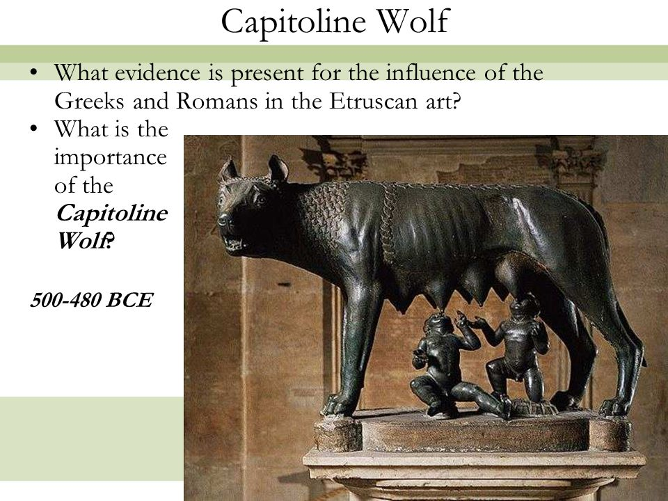 10 Capitoline Wolf What evidence is present for the influence of the Greeks and Romans in the Etruscan art? What is the importance of the Capitoline W