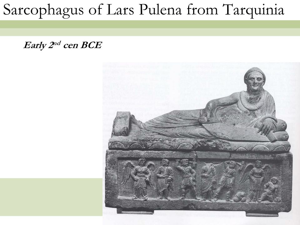14 Sarcophagus of Lars Pulena from Tarquinia Early 2 nd cen BCE