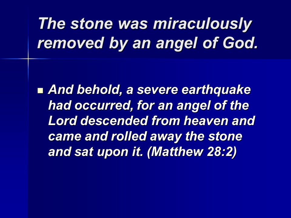 The stone was miraculously removed by an angel of God.