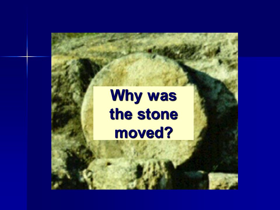 Why was the stone moved?