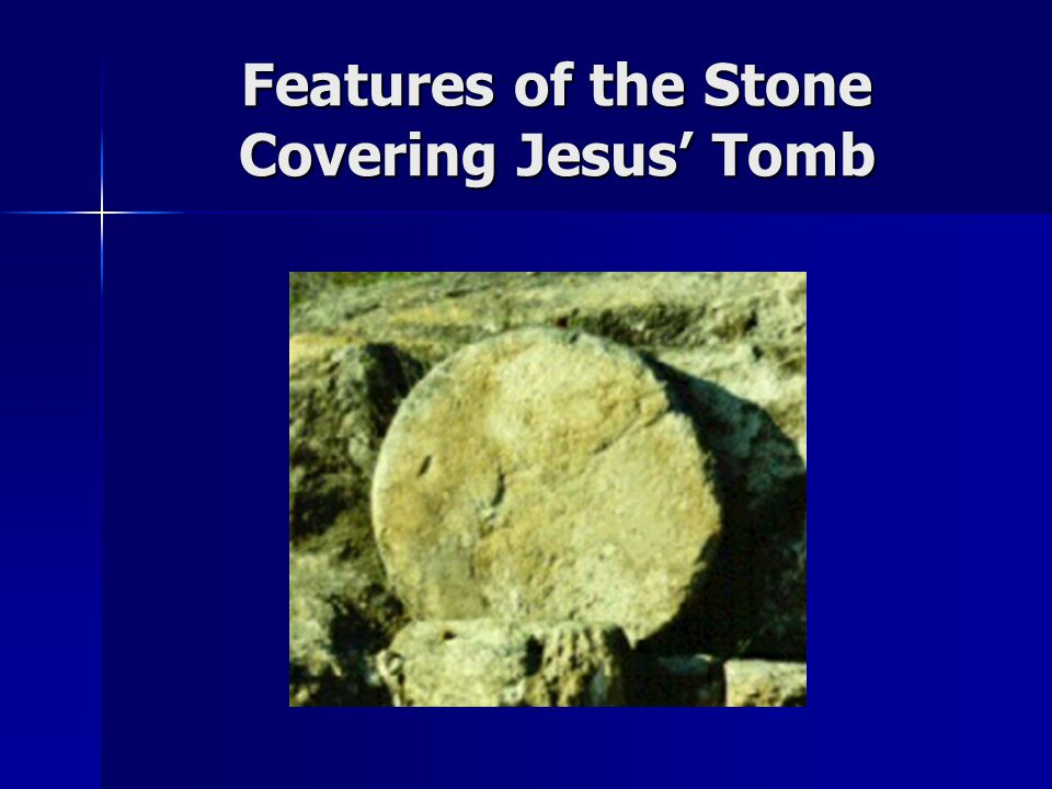 Features of the Stone Covering Jesus' Tomb