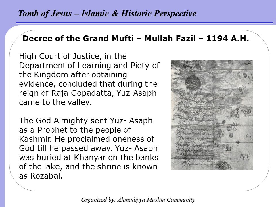 Tomb of Jesus – Islamic & Historic Perspective Organized by: Ahmadiyya Muslim Community Decree of the Grand Mufti – Mullah Fazil – 1194 A.H.