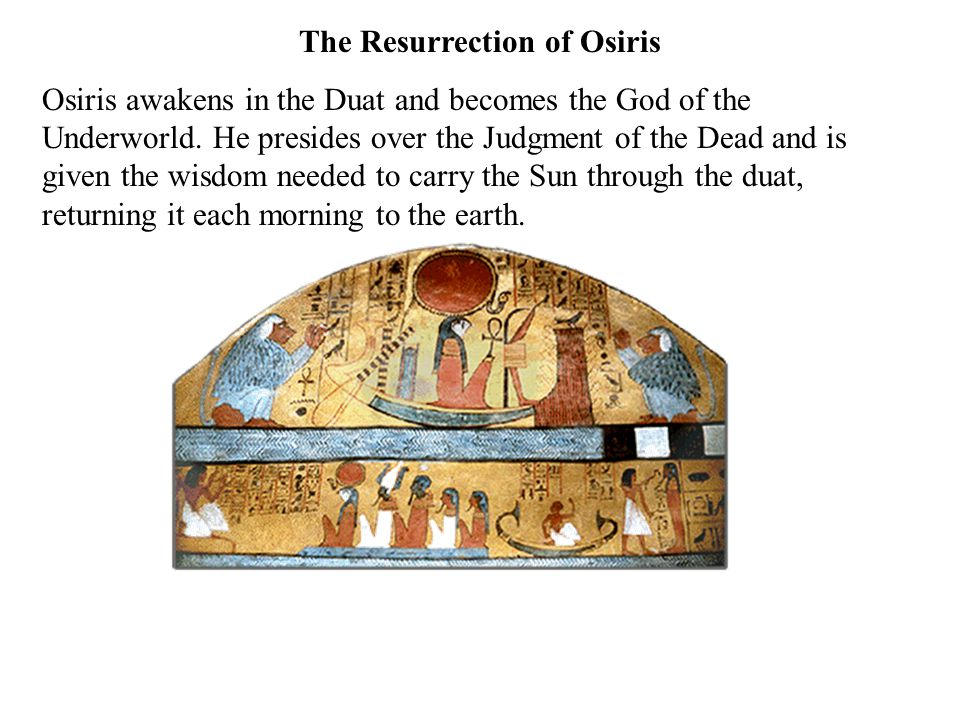 The Resurrection of Osiris Osiris awakens in the Duat and becomes the God of the Underworld.
