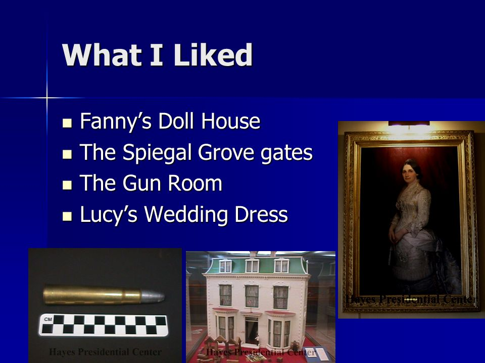 What I Liked Fanny's Doll House Fanny's Doll House The Spiegal Grove gates The Spiegal Grove gates The Gun Room The Gun Room Lucy's Wedding Dress Lucy