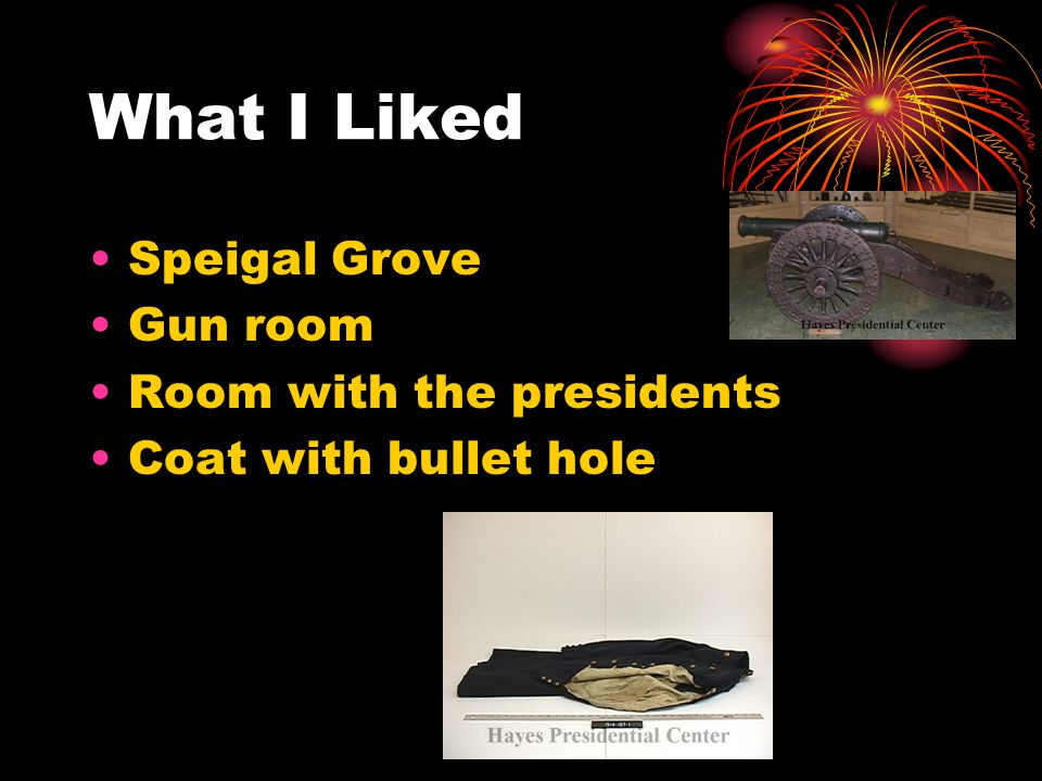 What I Liked Speigal Grove Gun room Room with the presidents Coat with bullet hole