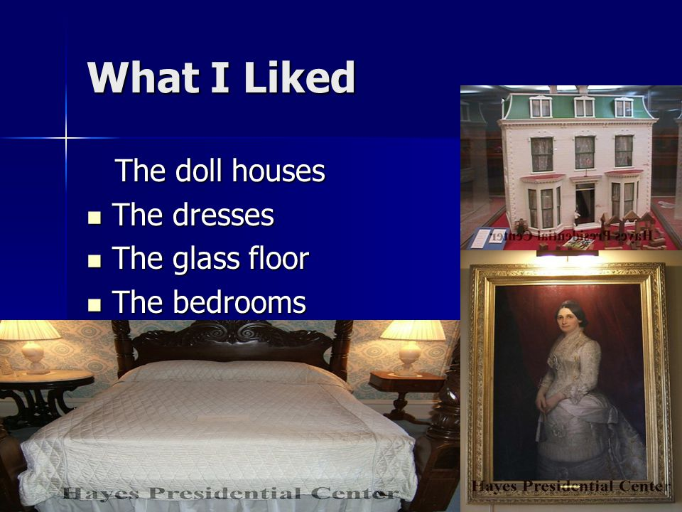 What I Liked The doll houses The doll houses The dresses The dresses The glass floor The glass floor The bedrooms The bedrooms