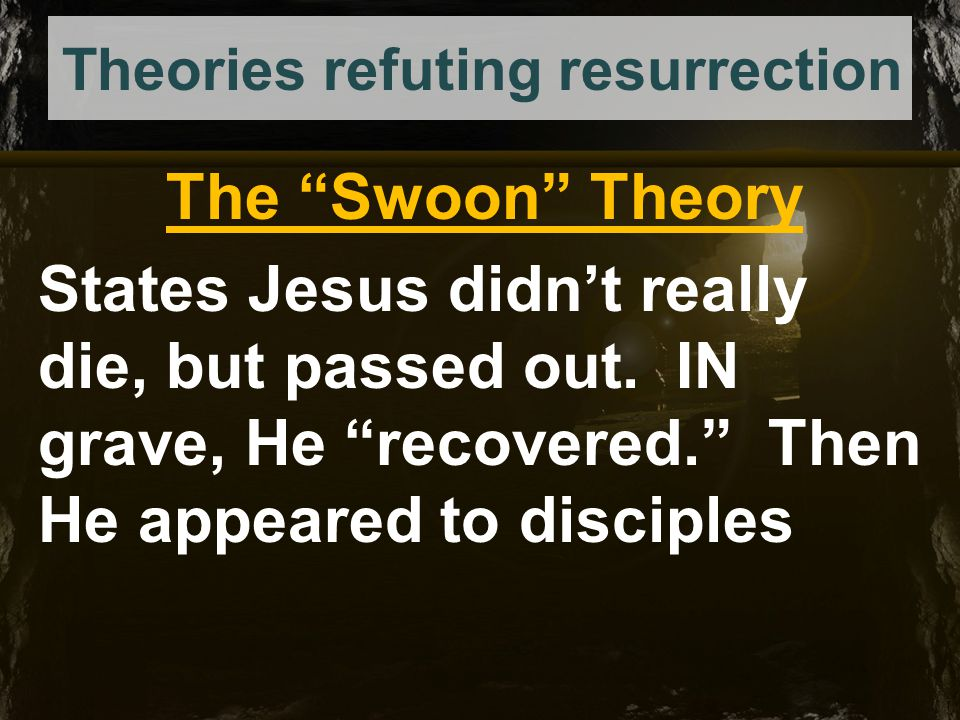 Theories refuting resurrection The Swoon Theory The Roman executioners knew their job.