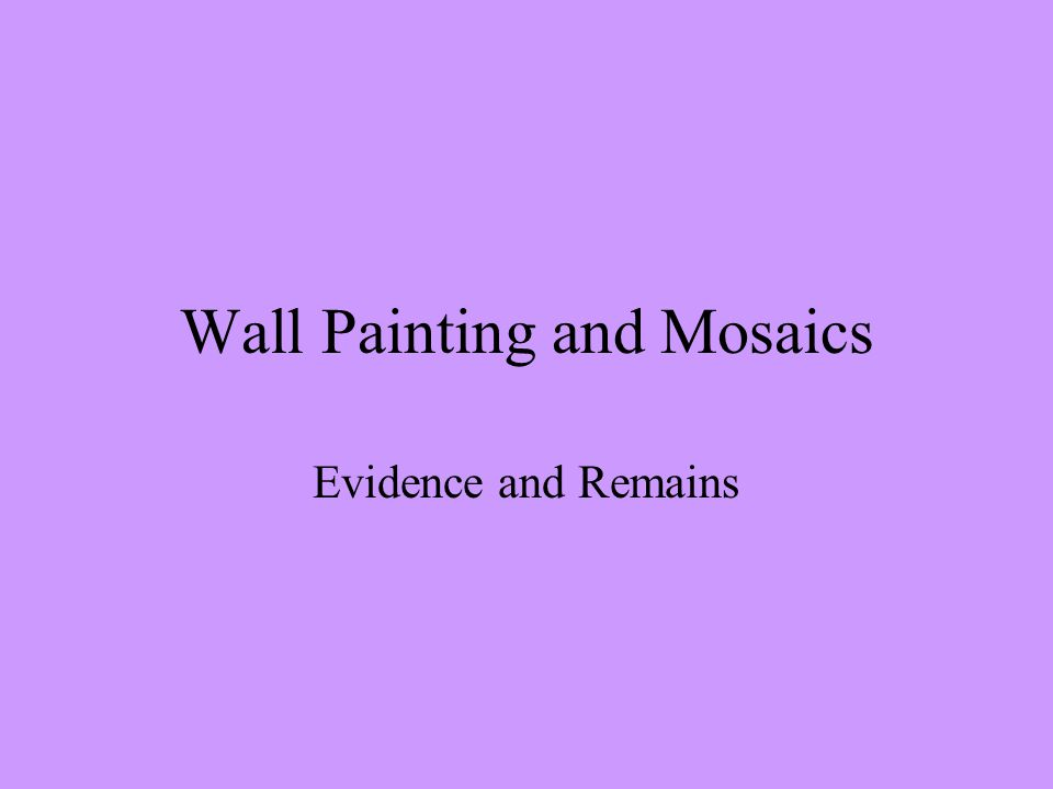 Wall Painting and Mosaics Evidence and Remains