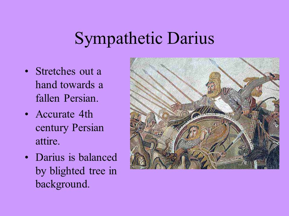 Sympathetic Darius Stretches out a hand towards a fallen Persian.