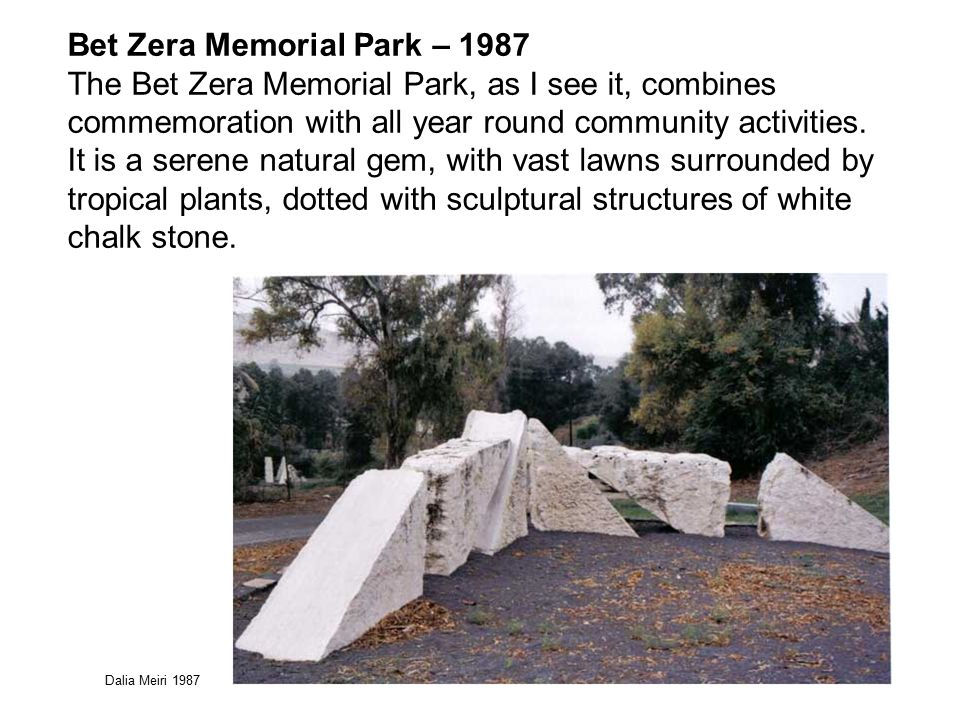 Bet Zera Memorial Park – 1987 The Bet Zera Memorial Park, as I see it, combines commemoration with all year round community activities.