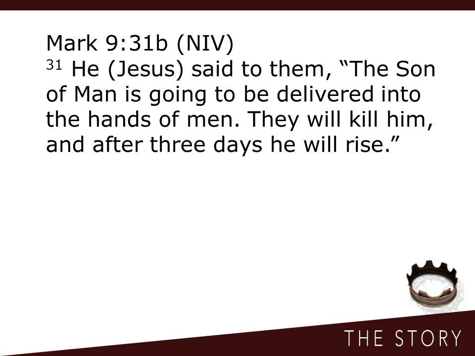 Mark 9:31b (NIV) 31 He (Jesus) said to them, The Son of Man is going to be delivered into the hands of men.