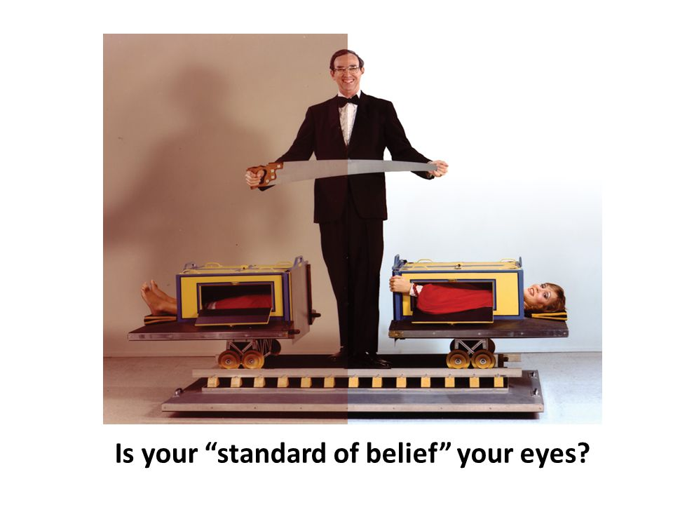 Is your standard of belief your eyes