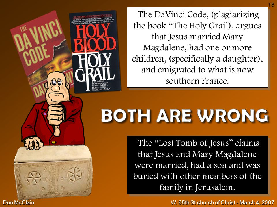 """Don McClainW. 65th St church of Christ - March 4, 2007 18 The DaVinci Code, (plagiarizing the book """"The Holy Grail), argues that Jesus married Mary Ma"""