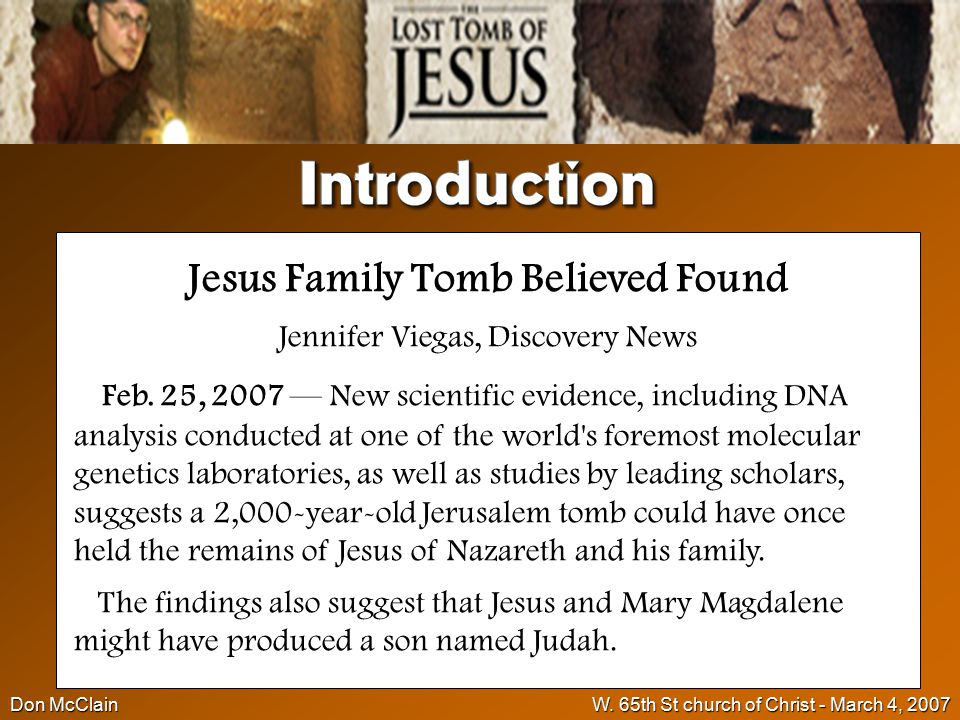 Don McClainW. 65th St church of Christ - March 4, 2007 2 Jesus Family Tomb Believed Found Jennifer Viegas, Discovery News Feb. 25, 2007 — New scientif