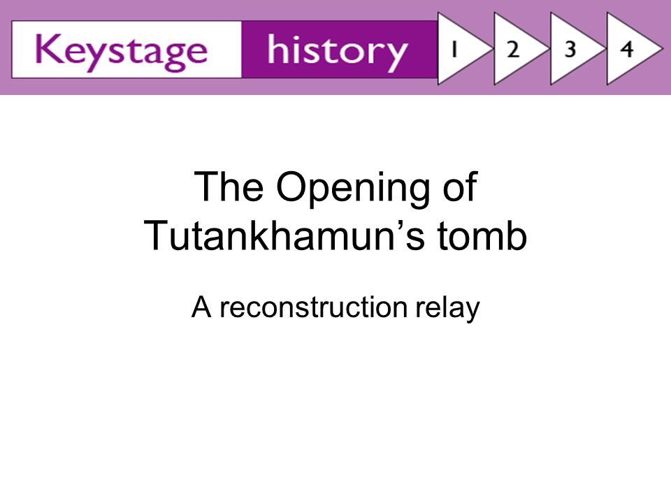 The Opening of Tutankhamun's tomb A reconstruction relay