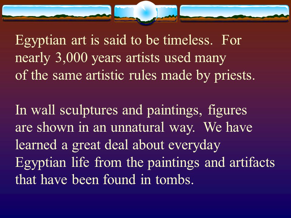 Common Rules of the Egyptian Style of Art  Tomb murals: Paintings of a person's life in his/her tomb.
