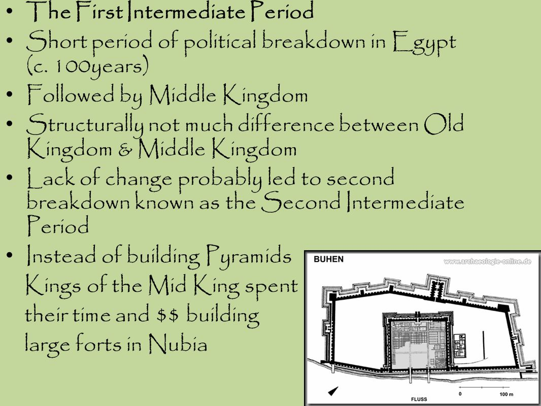 The First Intermediate Period Short period of political breakdown in Egypt (c. 100years) Followed by Middle Kingdom Structurally not much difference b