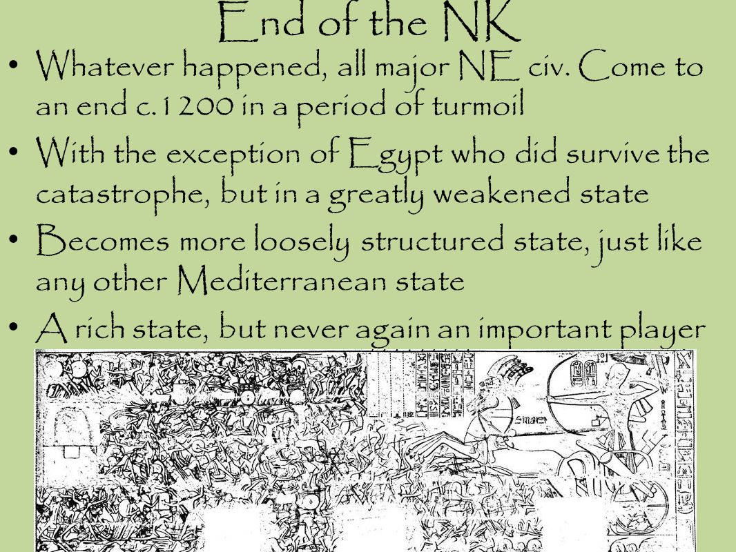 End of the NK Whatever happened, all major NE civ. Come to an end c.1200 in a period of turmoil With the exception of Egypt who did survive the catast