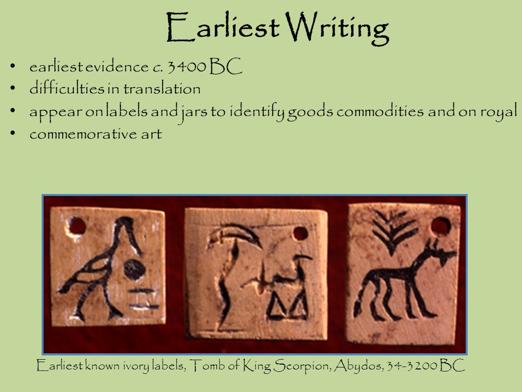 Earliest Writing earliest evidence c. 3400 BC difficulties in translation appear on labels and jars to identify goods commodities and on royal commemo