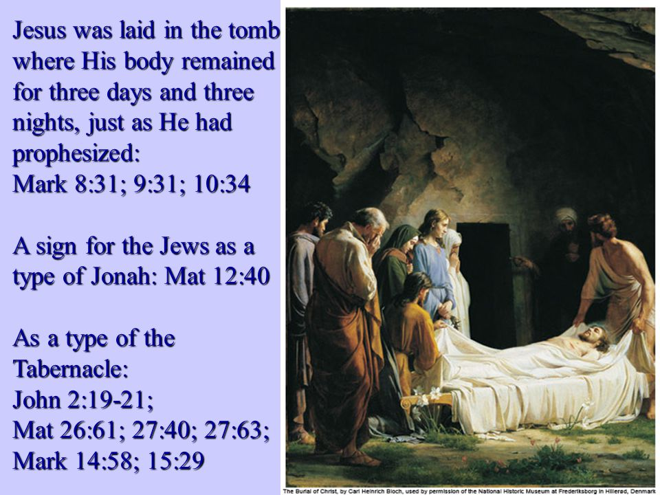As a type of the Tabernacle: John 2:19-21; Mat 26:61; 27:40; 27:63; Mark 14:58; 15:29