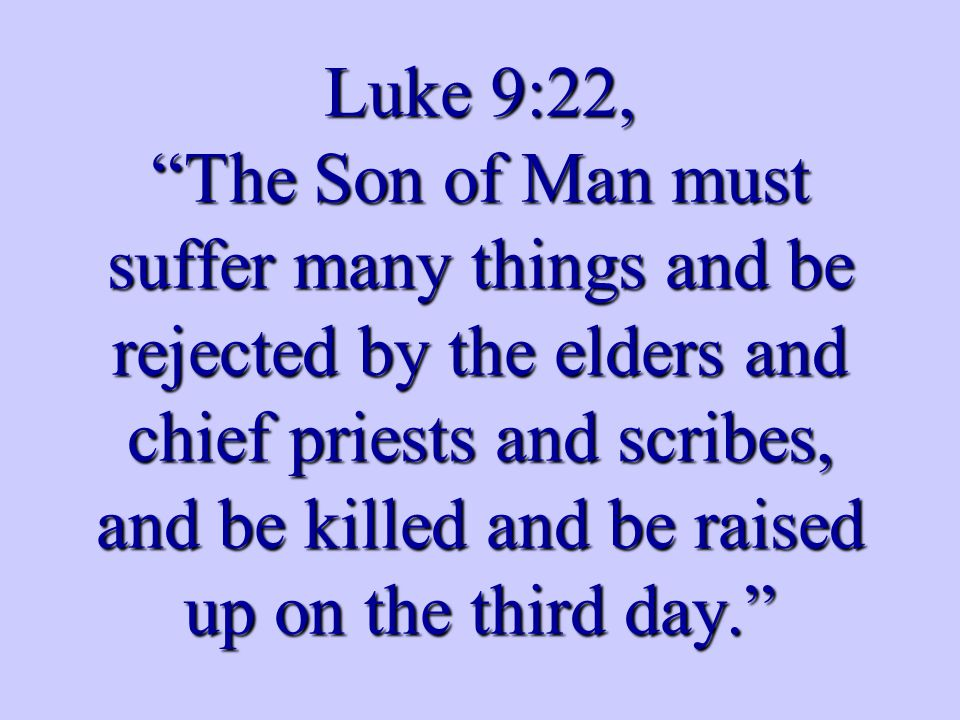 Mark 10:34, They will mock Him and spit on Him, and scourge Him and kill Him, and three days later He will rise again.