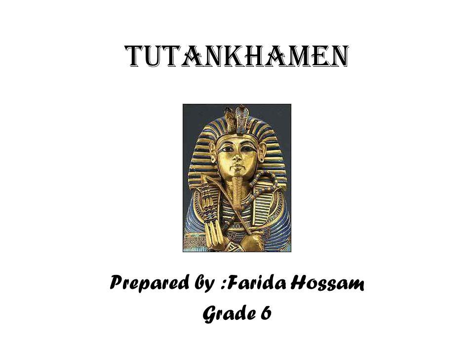 Tutankhamen Prepared by :Farida Hossam Grade 6