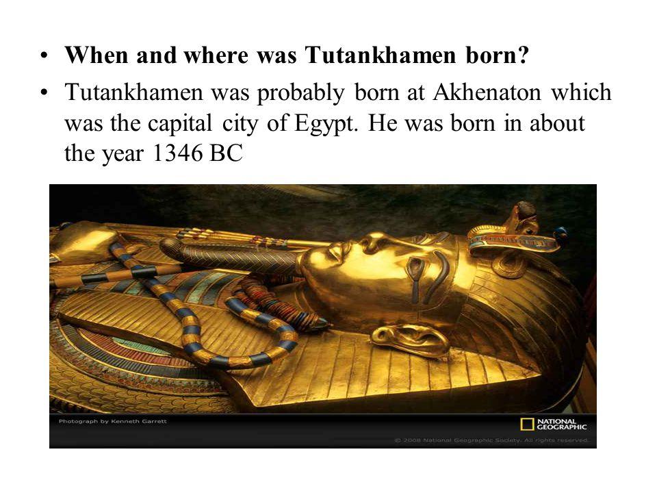 When and where was Tutankhamen born.