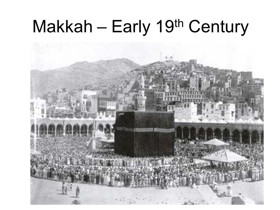Makkah – Early 19 th Century