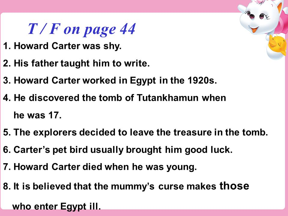 1.Howard Carter was shy. 2.His father taught him to write.