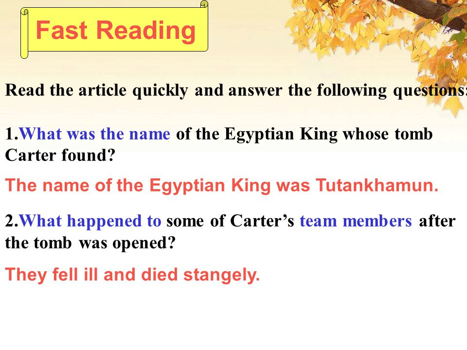 Fast Reading Read the article quickly and answer the following questions: 1.What was the name of the Egyptian King whose tomb Carter found.