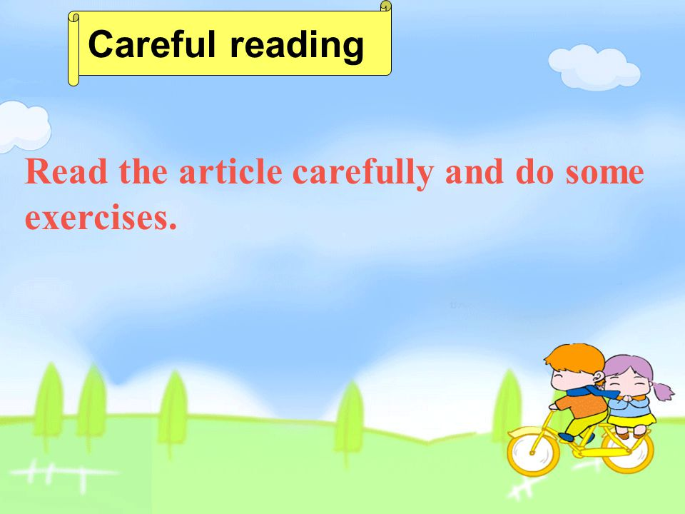 Careful reading Read the article carefully and do some exercises.