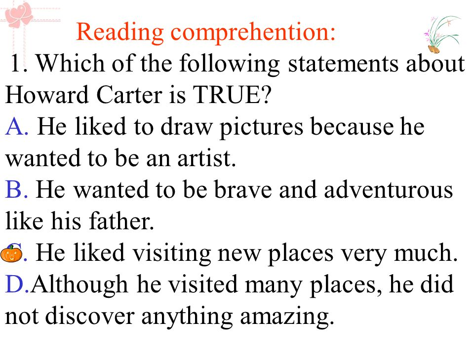 Reading comprehention: 1. Which of the following statements about Howard Carter is TRUE.
