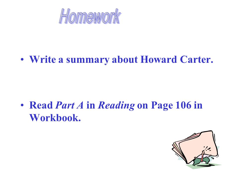 Write a summary about Howard Carter. Read Part A in Reading on Page 106 in Workbook.