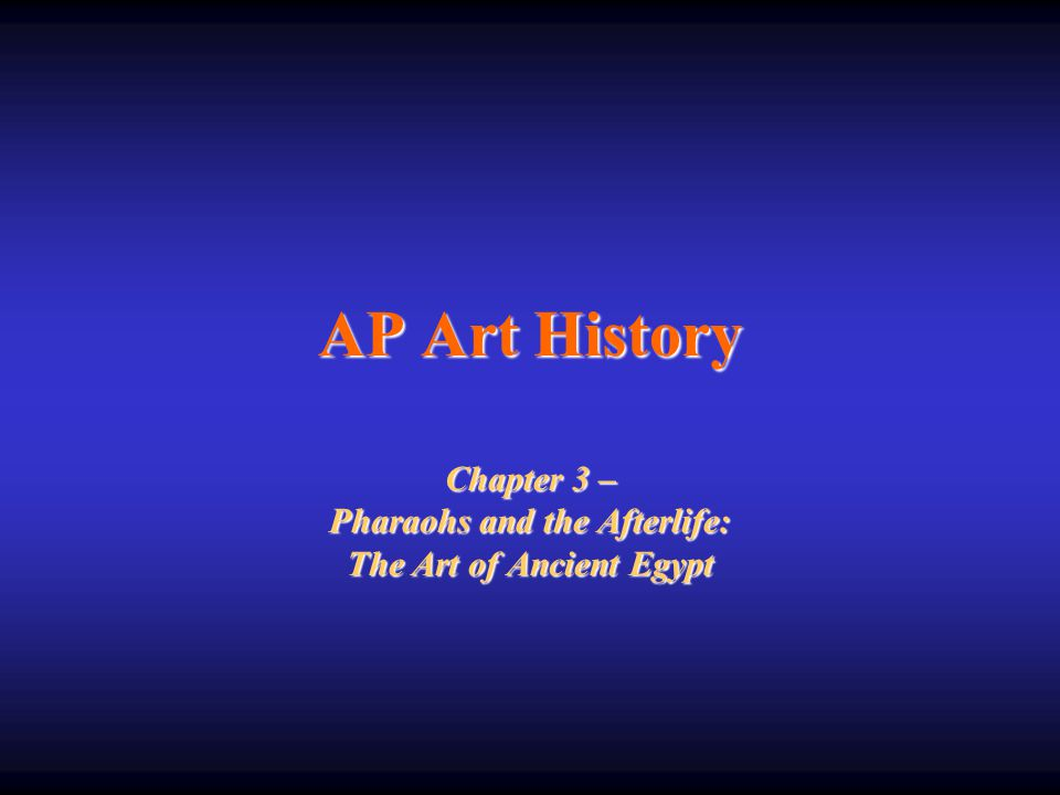 AP Art History Chapter 3 – Pharaohs and the Afterlife: The Art of Ancient Egypt
