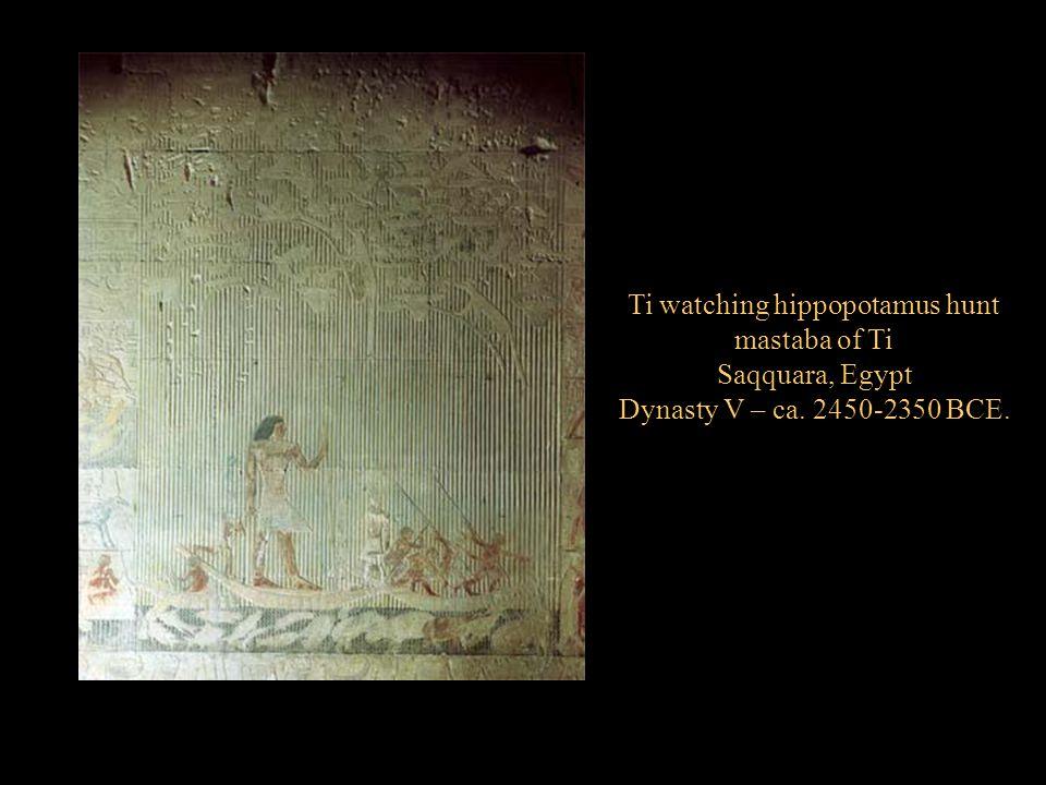 Ti watching hippopotamus hunt mastaba of Ti Saqquara, Egypt Dynasty V – ca. 2450-2350 BCE.