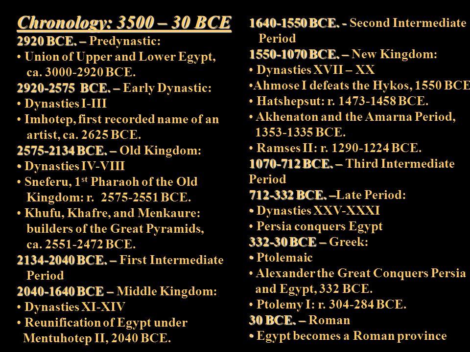 Chronology: 3500 – 30 BCE 2920 BCE. – 2920 BCE. – Predynastic: Union of Upper and Lower Egypt, ca. 3000-2920 BCE. 2920-2575 BCE. – 2920-2575 BCE. – Ea