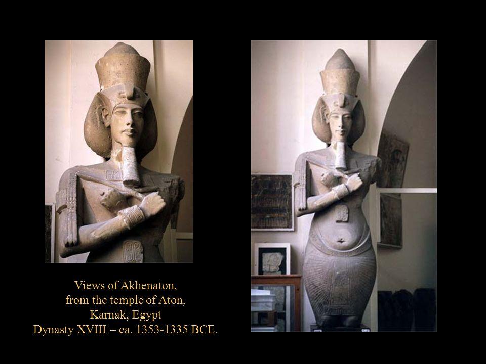 Views of Akhenaton, from the temple of Aton, Karnak, Egypt Dynasty XVIII – ca. 1353-1335 BCE.