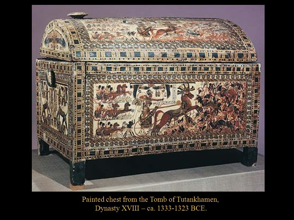 Painted chest from the Tomb of Tutankhamen, Dynasty XVIII – ca. 1333-1323 BCE.