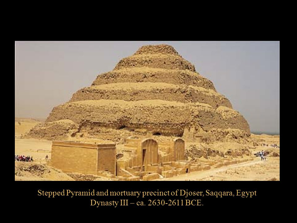 Stepped Pyramid and mortuary precinct of Djoser, Saqqara, Egypt Dynasty III – ca. 2630-2611 BCE.