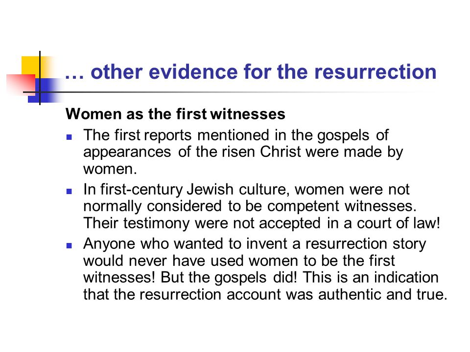 … other evidence for the resurrection Women as the first witnesses The first reports mentioned in the gospels of appearances of the risen Christ were