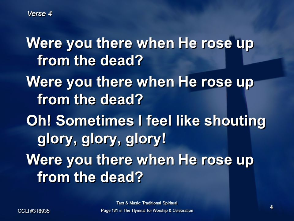 Were you there when He rose up from the dead. Oh.