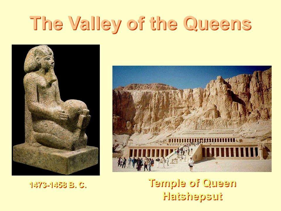 The Valley of the Queens Temple of Queen Hatshepsut 1473-1458 B. C.