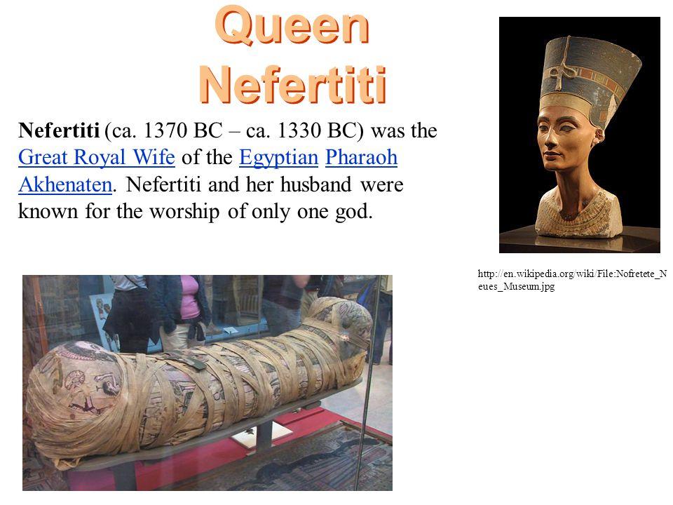 Queen Nefertiti Nefertiti (ca. 1370 BC – ca. 1330 BC) was the Great Royal Wife of the Egyptian Pharaoh Akhenaten. Nefertiti and her husband were known