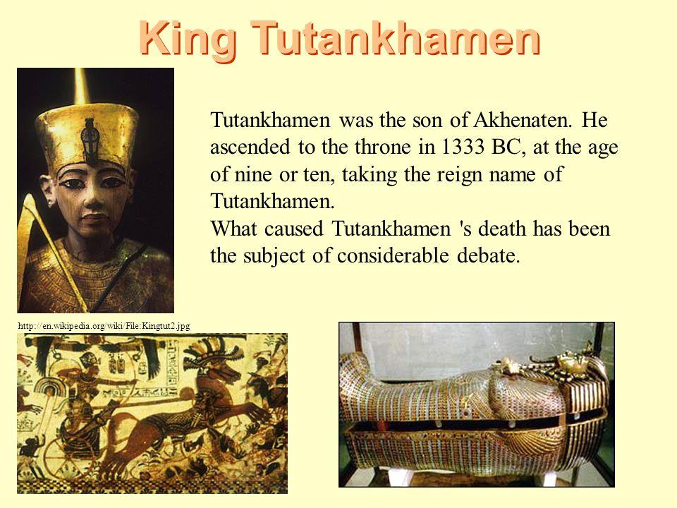 King Tutankhamen Tutankhamen was the son of Akhenaten. He ascended to the throne in 1333 BC, at the age of nine or ten, taking the reign name of Tutan
