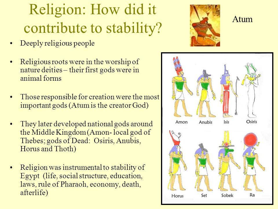 Religion: How did it contribute to stability? Deeply religious people Religious roots were in the worship of nature deities – their first gods were in