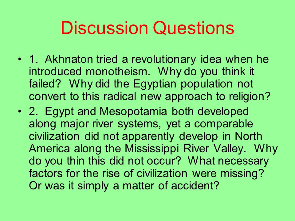 Discussion Questions 1. Akhnaton tried a revolutionary idea when he introduced monotheism.