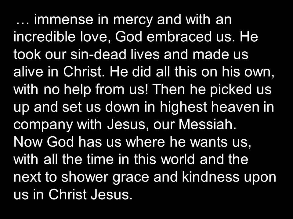 … immense in mercy and with an incredible love, God embraced us.
