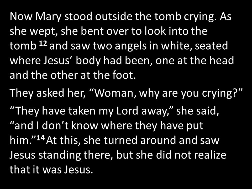 He asked her, Woman, why are you crying.