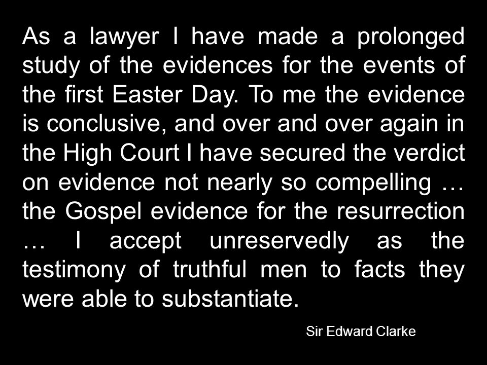 As a lawyer I have made a prolonged study of the evidences for the events of the first Easter Day.