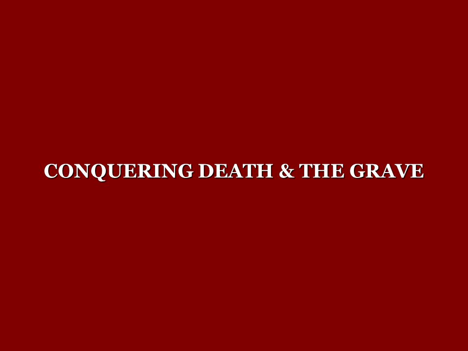 CONQUERING DEATH & THE GRAVE